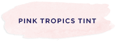 Pink Tropics Tint