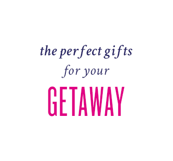 the perfect gifts for your getaway